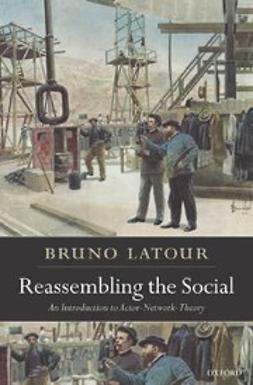 Latour, Bruno - Reassembling the Social : An Introduction to Actor-Network-Theory, ebook