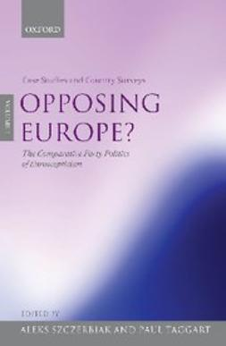 , Aleks Szczerbiak - Opposing Europe?: The Comparative Party Politics of Euroscepticism : Volume 1: Case Studies and Country Surveys, e-bok