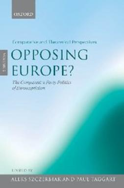 , Aleks Szczerbiak - Opposing Europe?: The Comparative Party Politics of Euroscepticism : Volume 2: Comparative and Theoretical Perspectives, e-bok