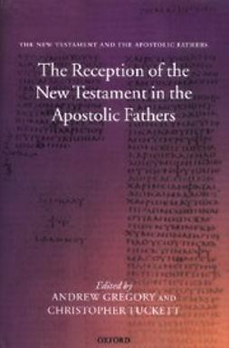 , Andrew Gregory - The New Testament and the Apostolic Fathers, ebook