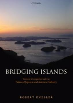 Kneller, Robert - Bridging Islands : Venture Companies and the Future of Japanese and American Industry, ebook