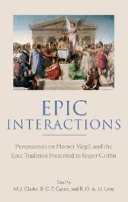 , B. G. F. Currie - Epic Interactions : Perspectives on Homer, Virgil, and the Epic Tradition Presented to Jasper Griffin by Former Pupils, e-bok