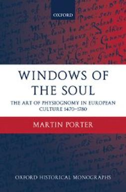 Porter, Martin - Windows of the Soul : Physiognomy in European Culture 1470-1780, ebook