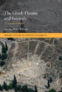 Wilson, Peter - The Greek Theatre and Festivals : Documentary Studies, ebook