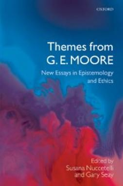 Nuccetelli, Susana - Themes from G. E. Moore: New Essays in Epistemology and Ethics, e-bok