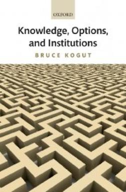 Kogut, Bruce - Knowledge, Options, and Institutions, ebook