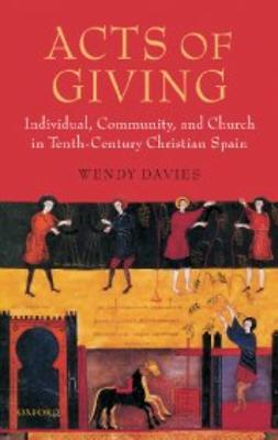 Davies, Wendy - Acts of Giving: Individual, Community, and Church in Tenth-Century Christian Spain, ebook