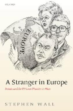 Wall, Stephen - A Stranger in Europe : Britain and the EU from Thatcher to Blair, ebook