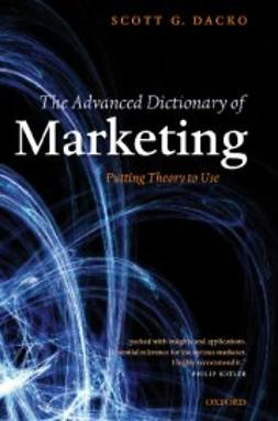 Dacko, Scott - The Advanced Dictionary of Marketing : Putting Theory to Use, ebook