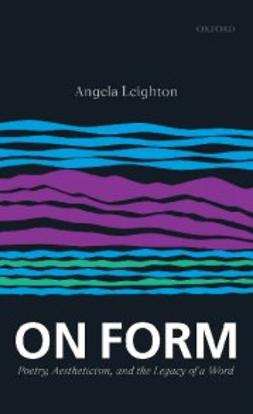 Leighton, Angela - On Form: Poetry, Aestheticism, and the Legacy of a Word, ebook