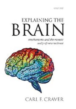 Craver, Carl F. - Explaining the Brain, ebook