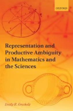Grosholz, Emily R. - Representation and Productive Ambiguity in Mathematics and the Sciences, ebook