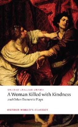 , John Ford - A Woman Killed with Kindness and Other Domestic Plays, e-kirja