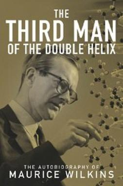 Wilkins, Maurice - The Third Man of the Double Helix : The Autobiography of Maurice Wilkins, ebook