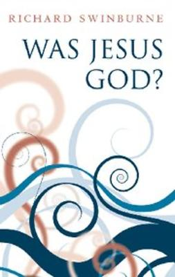 Swinburne, Richard - Was Jesus God?, ebook
