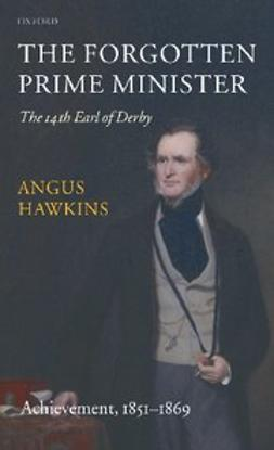 Hawkins, Angus - The Forgotten Prime Minister: The 14th Earl of Derby : Volume II: Achievement, 1851-1869, ebook