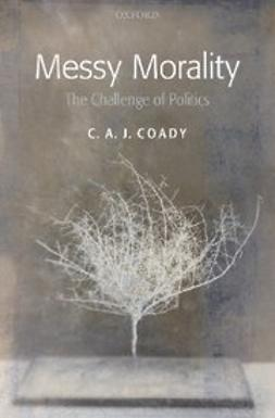 , Coady, C. A. J. - Messy Morality : The Challenge of Politics, ebook
