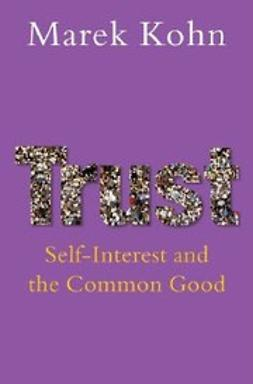 Kohn, Marek - Trust : Self-interest and the common good, ebook