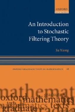 Xiong, Jie - An Introduction to Stochastic Filtering Theory, ebook