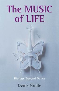 Noble, Denis - The Music of Life : Biology beyond genes, e-bok