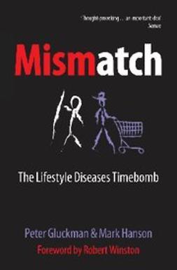 , Peter Gluckman - Mismatch : The lifestyle diseases timebomb, ebook