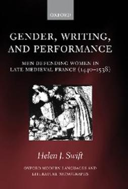 Swift, Helen J. - Gender, Writing, and Performance : Men Defending Women in Late Medieval France (1440-1538), ebook