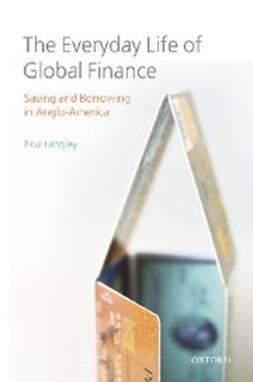 Langley, Paul - The Everyday Life of Global Finance : Saving and Borrowing in Anglo-America, ebook