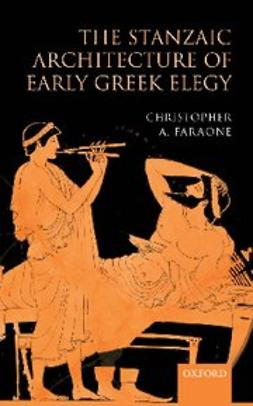 Faraone, Christopher A. - The Stanzaic Architecture of Early Greek Elegy, ebook