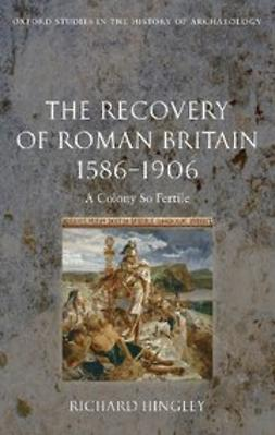 Hingley, Richard - The Recovery of Roman Britain 1586-1906 : A Colony So Fertile, ebook