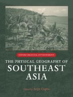 Gupta, Avijit - The Physical Geography of Southeast Asia, e-bok
