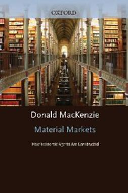 MacKenzie, Donald - Material Markets : How Economic Agents are Constructed, ebook