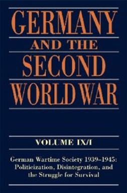 , Armin Nolzen - Germany and the Second World War Volume IX/I : German Wartime Society 1939-1945: Politicization, Disintegration, and the Struggle for Survival, ebook