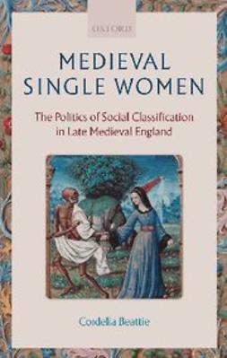 Beattie, Cordelia - Medieval Single Women : The Politics of Social Classification in Late Medieval England, ebook