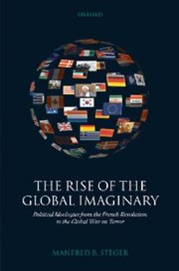Steger, Manfred B. - The Rise of the Global Imaginary : Political Ideologies from the French Revolution to the Global War on Terror, ebook