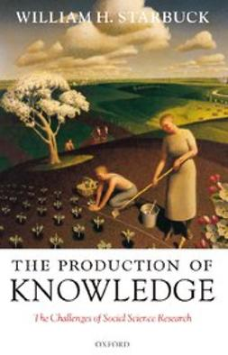 Starbuck, William H. - The Production of Knowledge : The Challenge of Social Science Research, ebook