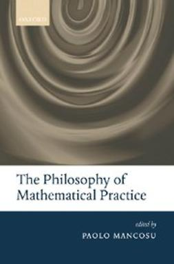 Mancosu, Paolo - The Philosophy of Mathematical Practice, e-bok