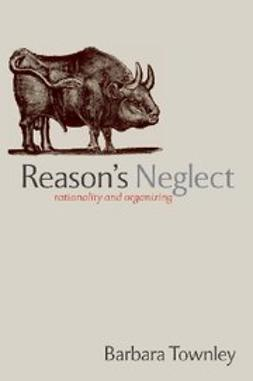 Townley, Barbara - Reason's Neglect : Rationality and Organizing, ebook