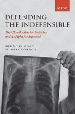 , Jock McCulloch - Defending the Indefensible : The Global Asbestos Industry and its Fight for Survival, ebook