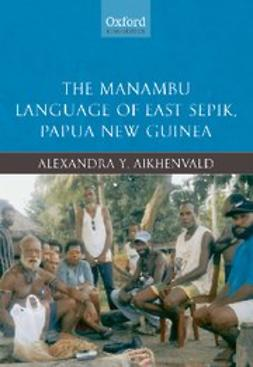 Aikhenvald, Alexandra Y - The Manambu Language of East Sepik, Papua New Guinea, ebook