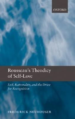 Neuhouser, Frederick - Rousseau's Theodicy of Self-Love : Evil, Rationality, and the Drive for Recognition, ebook