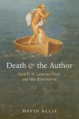 Ellis, David - Death and the Author : How D. H. Lawrence Died, and Was Remembered, ebook