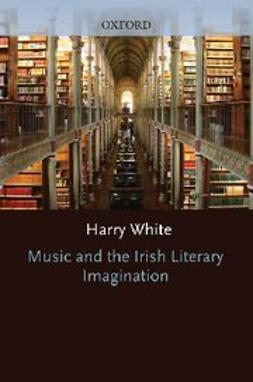 White, Harry - Music and the Irish Literary Imagination, ebook