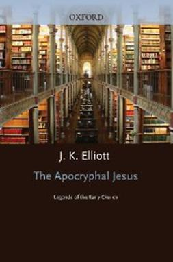 , Elliott, J. K. - The Apocryphal Jesus : Legends of the Early Church, e-kirja
