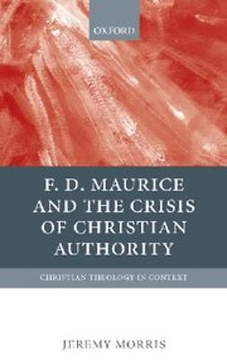 , Morris, Jeremy - F D Maurice and the Crisis of Christian Authority, ebook