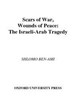 Ben-Ami, Shlomo - Scars of War, Wounds of Peace : The Israeli-Arab Tragedy, ebook