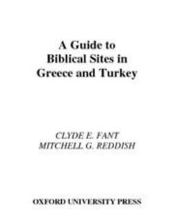 Fant, Clyde E. - A Guide to Biblical Sites in Greece and Turkey, e-kirja