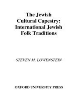 Lowenstein, Steven M. - The Jewish Cultural Tapestry : International Jewish Folk Traditions, e-bok