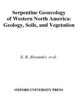 Serpentine Geoecology of Western North America : Geology, Soils, and Vegetation