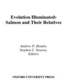 Hendry, Andrew P. - Evolution Illuminated : Salmon and Their Relatives, ebook