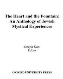 Dan, Joseph - The Heart and the Fountain : An Anthology of Jewish Mystical Experiences, e-kirja